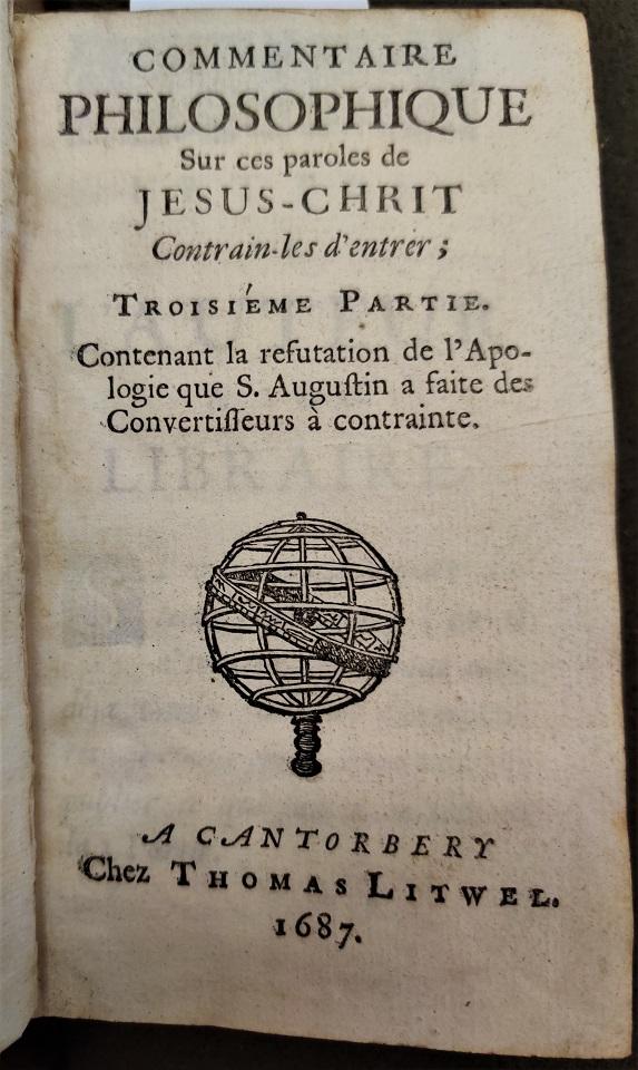 """Title page of Pierre Bayles' """"Commentaire philosophique sur ces paroles de Jesus-Chrit [sic] contrain-les d'entrer; Troisiéme partie …"""""""